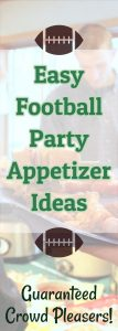 Football Party Easy Appetizer Ideas - Guaranteed Crowd Pleasers!
