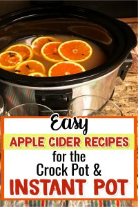 Easy Apple Cider Recipes for Crock Pot and Instant Pot (yes you CAN make hot apple cider in an Instant Pot!)