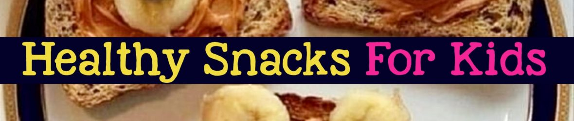 Healthy Snacks for Kids - quick healthy snacks for kids on the go, for kids to make and healthy snacks for kids lunch boxes at school - easy and fun healthy snacks for toddlers and preschoolers - fun school snacks for kids too!