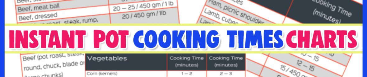 Instant Pot Cooking Times – Free Cheat Sheets and Instant Pot Charts