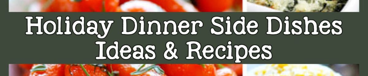 Holiday Dinner Sides – Easy Make Ahead Family Dinner Side Dish Ideas and Recipes For a Hungry Crowd